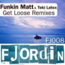 Funkin Matt feat. Teki Latex - Get Loose  (Rob Pix Remix)