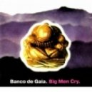 Banco De Gaia - Big Men Cry ()