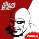 The Phantoms Revenge - Charlie  (Vandalism's Disco Rub)