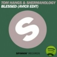 Tom Hangs feat. Shermanoloy - Blessed (Avicii Edit)  (Original Mix)