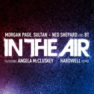 Morgan Page, Sultan & Ned Shepard & BT feat. Angela McCluskey - In The Air (Hardwell Remix)