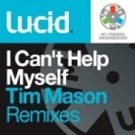 Lucid - I Can\'t Help Myself  (Tim Mason Remix)
