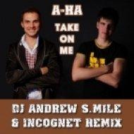 A-ha - Take On Me  (DJ Andrew S.mile & Incognet Vocal Remix)