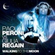 Paola Peroni, Giulia Regain - Walking To The Moon  (Original Mix)