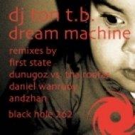 DJ Ton TB - Dream Machine  (First State Remix)