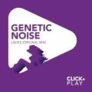 Genetic Noise - Ladies  (Original Mix)