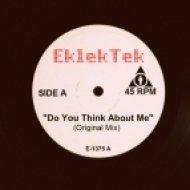 EklekTek - Do You Think About Me  (Original Mix)