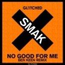 Smak - No Good For Me  (Ben Keen remix)