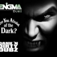 ENiGMA Dubz - Are You Afraid of The Dark?  ()