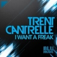 Trent Cantrelle - I Want A Freak  (Original Mix)