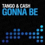 Tango & Cash - Gonna Be  (Club Mix)