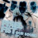 Pixel Fist - Our Sound ()