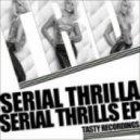 Serial Thrilla - Just Wanna  (Original Mix)
