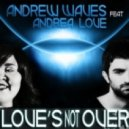 Andrew Waves - Love\'s Not Over feat Andrea Love  (Mattias + G80s\' Remix)