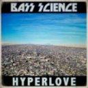 Bass Science - HyperLove ()