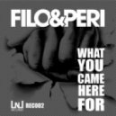 Filo & Peri - What You Came Here For  (Original Mix)