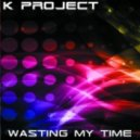 K-Project - Wasting My Time  (Vocal Mix)