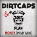 Dirtcaps & the Million Plan - Money on My Mind  (Original Mix)