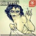 Dub Tesla - Crazy Bitch ()