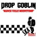 Drop Goblin - Manch Vegas Moonstomp  (Original Mix)
