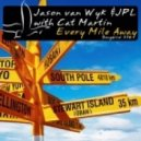 Jason van Wyk & JPL with Cat Martin - Every Mile Away  (JPL Club Mix)