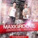 Maxigroove - Движение жизнь  (Club Mix)