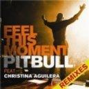 Pitbull feat. Christina Aguilera - Feel This Moment  (Kassiano Club Mix)