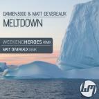 Damien3000 & Matt Devereaux - Meltdown  (Weekend Heroes Remix)