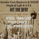 Armin Van Buuren & W&W VS GTA & Digital Lab - Hit The Dfat  (Fed Whose, Tom Chizzy & The Assasins)