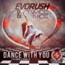 Twice Nice, Evorush - Dance With You  (The Mavrik Remix)