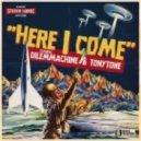 Dilemmachine & TonyTone - Here I Come ()