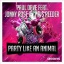 Paul Dave feat. Jonny Rose and Chris Reeder - Party Like An Animal   (Ajvas and DJ East Remix)