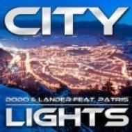 Dodo & Lander feat. Patris - City Lights  (Original Mix)