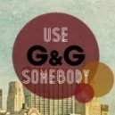 G and G - Use Somebody   (Original Mix)