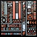 The Other Tribe - We Should Be Dancing  (Ryan Riot Remix)
