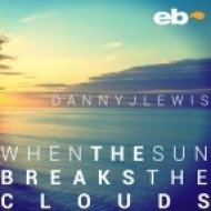 Danny J Lewis - When The Sun Breaks The Clouds  (Club Mix)