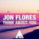 Jon Flores - Think About You  (Original Mix)