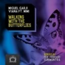 Viana & Miguel Garji feat. Mimi - Walking With Butterflies  (Submantra Remix)