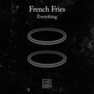 French Fries - Everything  (Original Mix)