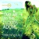 Tribute Vocals - Take Me To The Clouds Adove  (Original Mix)