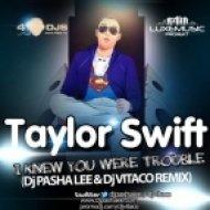 Taylor Swift - I Knew You Were Trouble  (DJ Pasha Lee & DJ Vitaco Remix)