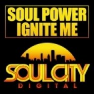 Soul Power - Ignite Me  (Original Mix)