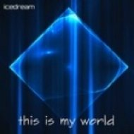 Icedream - This Is My World  (Original Mix)