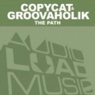 Copycat, Groovaholik - The Path  (Original Mix)
