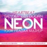 Sander van Doorn, Igor PradAA, Heartbeat - Neon  (DJ Igor PradAA Mashup)