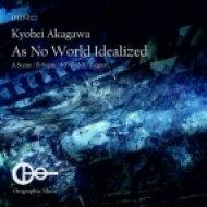 Kyohei Akagawa - As No World Idealized  (Kiwamu Remix)