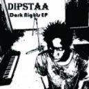 Dipstaa - Dark Nights  (Original Mix)