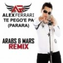 Alex Ferrari - Te Pego E Pa  (ARABS & MARS REMIX)