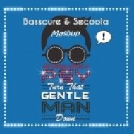 Dirt Cheap, Deorro & PSY - Turn That Gentleman Down  (Basscure  & Secoola Mashup)