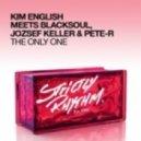 Kim English Meets Blacksoul, Jozsef Keller & Pete-R - The Only One  (Maurice Joshua Soul Mix)